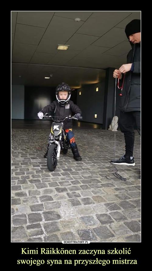 Kimi Räikkönen zaczyna szkolić  swojego syna na przyszłego mistrza