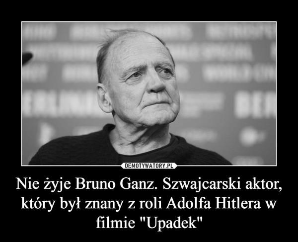 """Nie żyje Bruno Ganz. Szwajcarski aktor, który był znany z roli Adolfa Hitlera w filmie """"Upadek"""" –"""