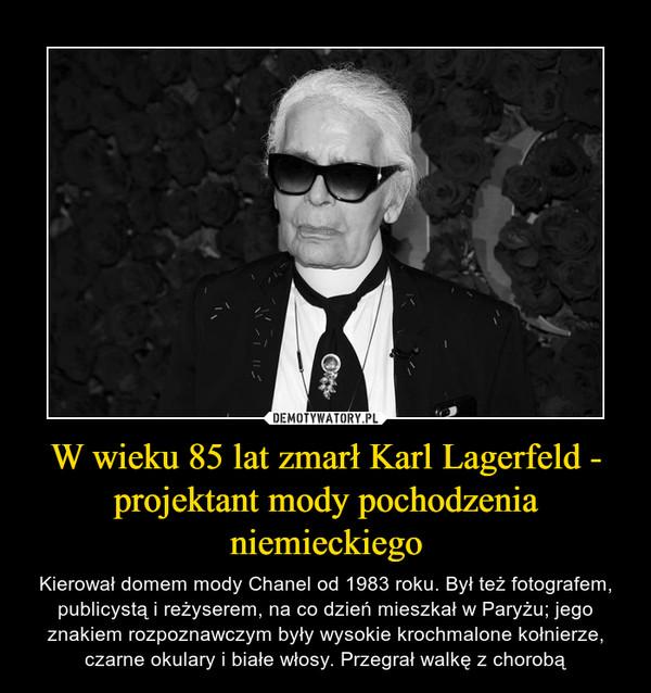 W wieku 85 lat zmarł Karl Lagerfeld - projektant mody pochodzenia niemieckiego – Kierował domem mody Chanel od 1983 roku. Był też fotografem, publicystą i reżyserem, na co dzień mieszkał w Paryżu; jego znakiem rozpoznawczym były wysokie krochmalone kołnierze, czarne okulary i białe włosy. Przegrał walkę z chorobą