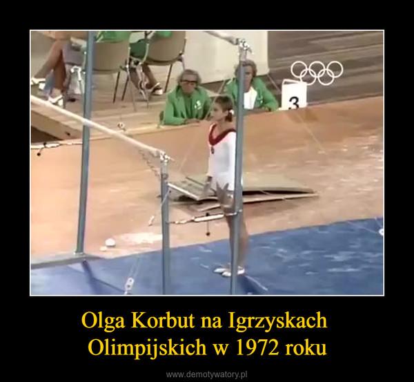 Olga Korbut na Igrzyskach Olimpijskich w 1972 roku –