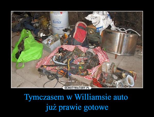 Tymczasem w Williamsie auto już prawie gotowe –