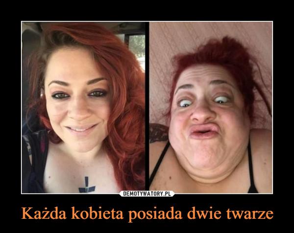 Każda kobieta posiada dwie twarze –