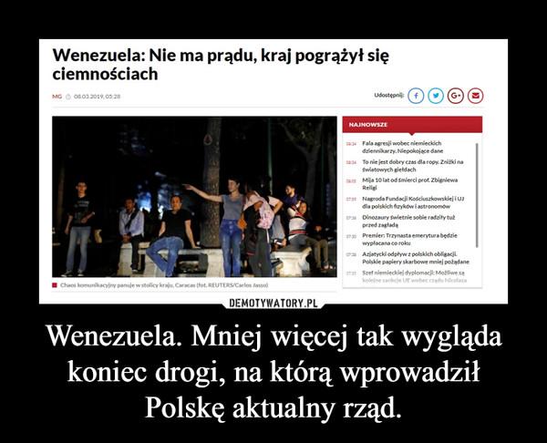 Wenezuela. Mniej więcej tak wygląda koniec drogi, na którą wprowadził Polskę aktualny rząd. –