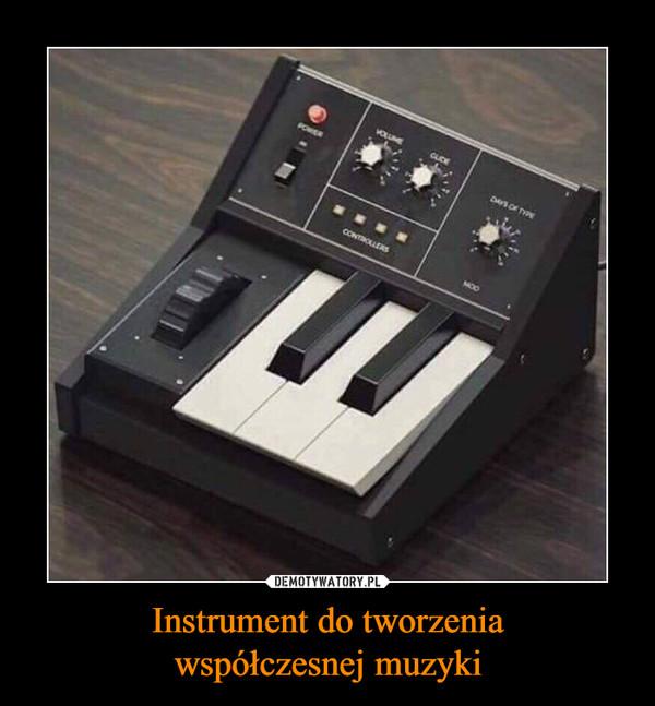 Instrument do tworzeniawspółczesnej muzyki –