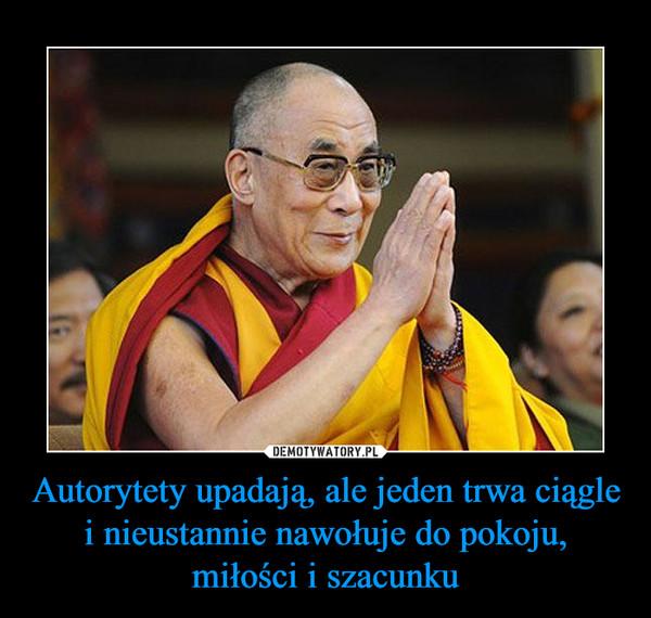 Autorytety upadają, ale jeden trwa ciągle i nieustannie nawołuje do pokoju, miłości i szacunku –