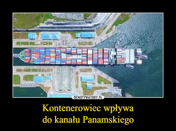 Kontenerowiec wpływado kanału Panamskiego –