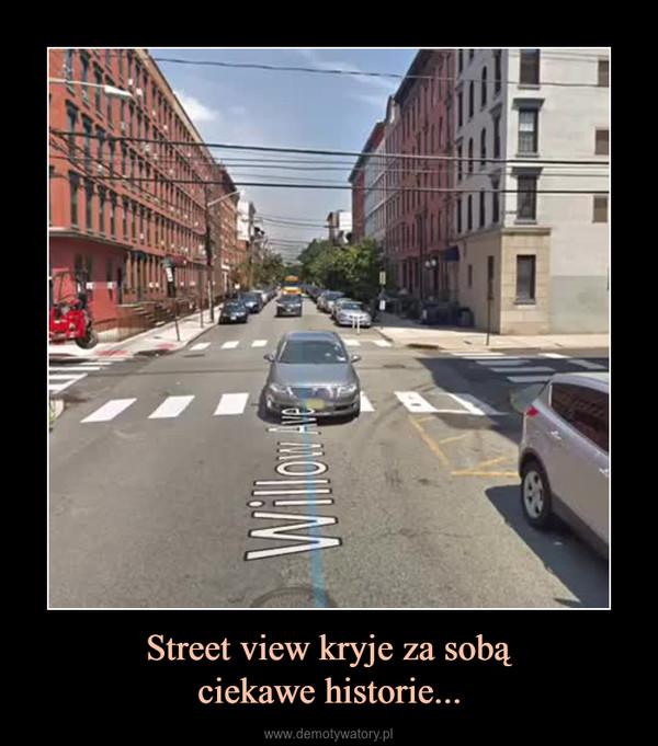 Street view kryje za sobąciekawe historie... –
