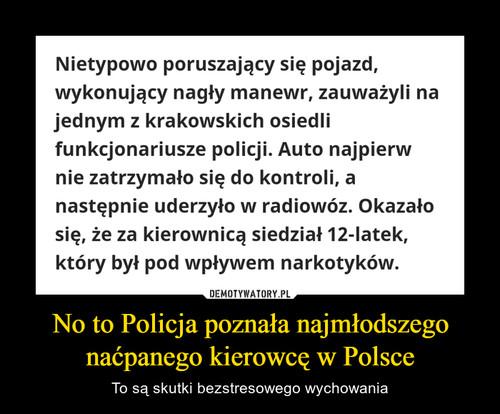 No to Policja poznała najmłodszego naćpanego kierowcę w Polsce