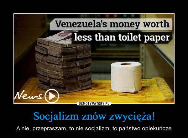 Socjalizm znów zwycięża! – A nie, przepraszam, to nie socjalizm, to państwo opiekuńcze