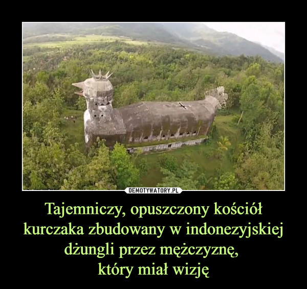 Tajemniczy, opuszczony kościół kurczaka zbudowany w indonezyjskiej dżungli przez mężczyznę, który miał wizję –