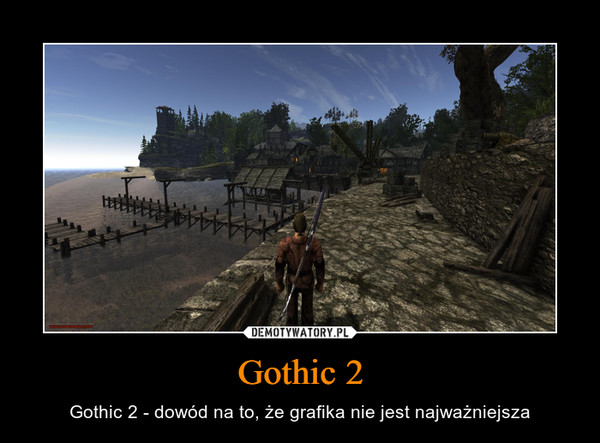 Gothic 2 – Gothic 2 - dowód na to, że grafika nie jest najważniejsza