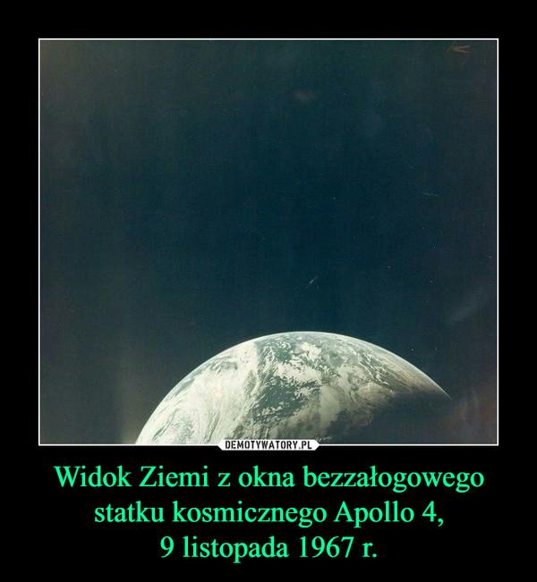 Widok Ziemi z okna bezzałogowego statku kosmicznego Apollo 4,9 listopada 1967 r. –