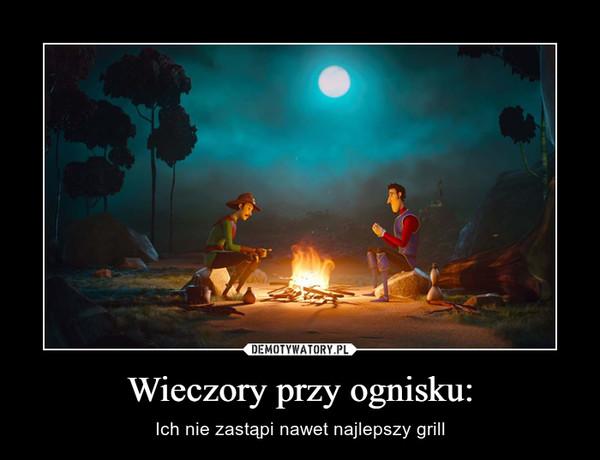 Wieczory przy ognisku: – Ich nie zastąpi nawet najlepszy grill