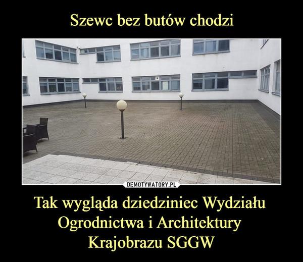 Tak wygląda dziedziniec Wydziału Ogrodnictwa i Architektury Krajobrazu SGGW –