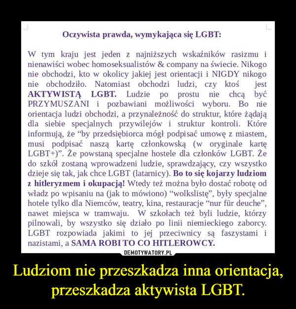 Ludziom nie przeszkadza inna orientacja, przeszkadza aktywista LGBT. –