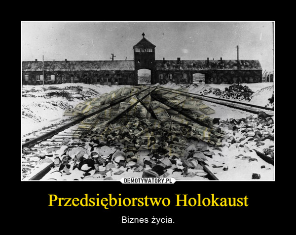 Przedsiębiorstwo Holokaust – Biznes życia.