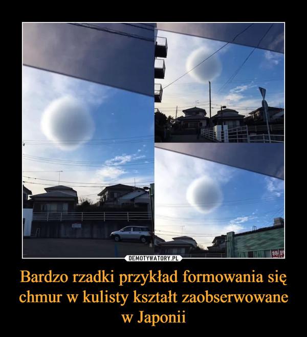 Bardzo rzadki przykład formowania się chmur w kulisty kształt zaobserwowane w Japonii –
