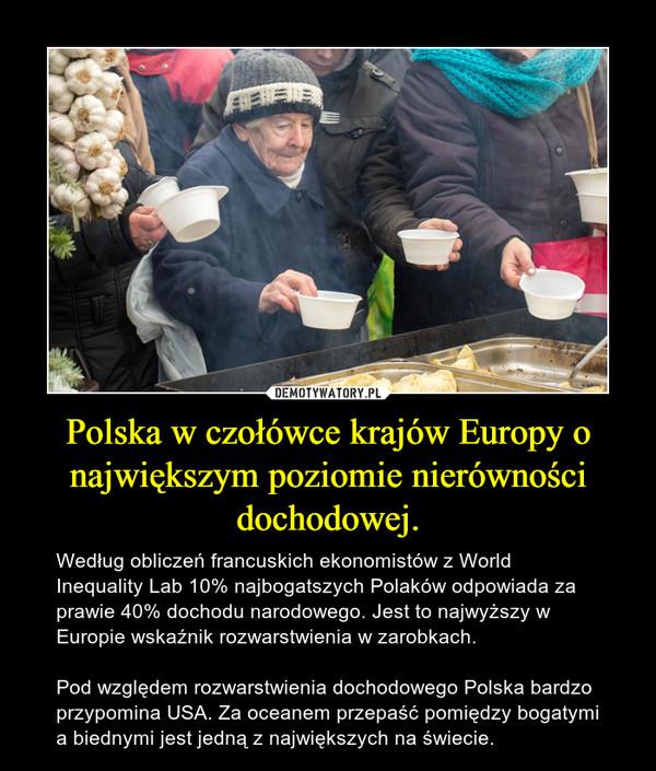 Polska w czołówce krajów Europy o największym poziomie nierówności dochodowej. – Według obliczeń francuskich ekonomistów z World Inequality Lab 10% najbogatszych Polaków odpowiada za prawie 40% dochodu narodowego. Jest to najwyższy w Europie wskaźnik rozwarstwienia w zarobkach. Pod względem rozwarstwienia dochodowego Polska bardzo przypomina USA. Za oceanem przepaść pomiędzy bogatymi a biednymi jest jedną z największych na świecie.