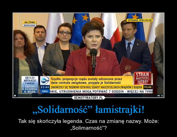"""""""Solidarność"""" łamistrajki! – Tak się skończyła legenda. Czas na zmianę nazwy. Może: """"Solimarność""""?"""