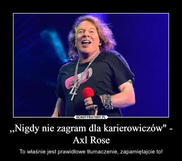 """,,Nigdy nie zagram dla karierowiczów"""" - Axl Rose – To właśnie jest prawidłowe tłumaczenie, zapamiętajcie to!"""