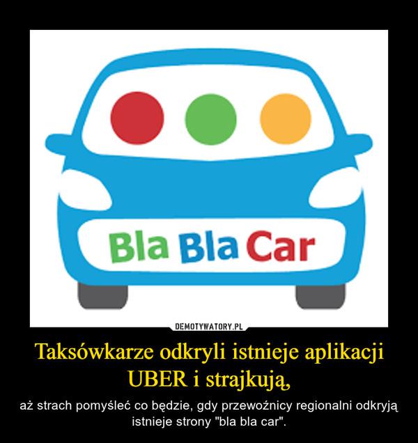 Taksówkarze odkryli istnieje aplikacji UBER i strajkują,