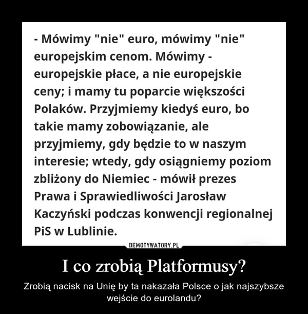 I co zrobią Platformusy? – Zrobią nacisk na Unię by ta nakazała Polsce o jak najszybsze wejście do eurolandu?
