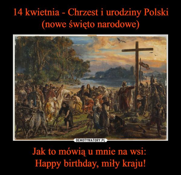 Jak to mówią u mnie na wsi: Happy birthday, miły kraju! –