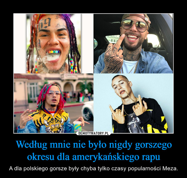 Według mnie nie było nigdy gorszego okresu dla amerykańskiego rapu – A dla polskiego gorsze były chyba tylko czasy popularności Meza.