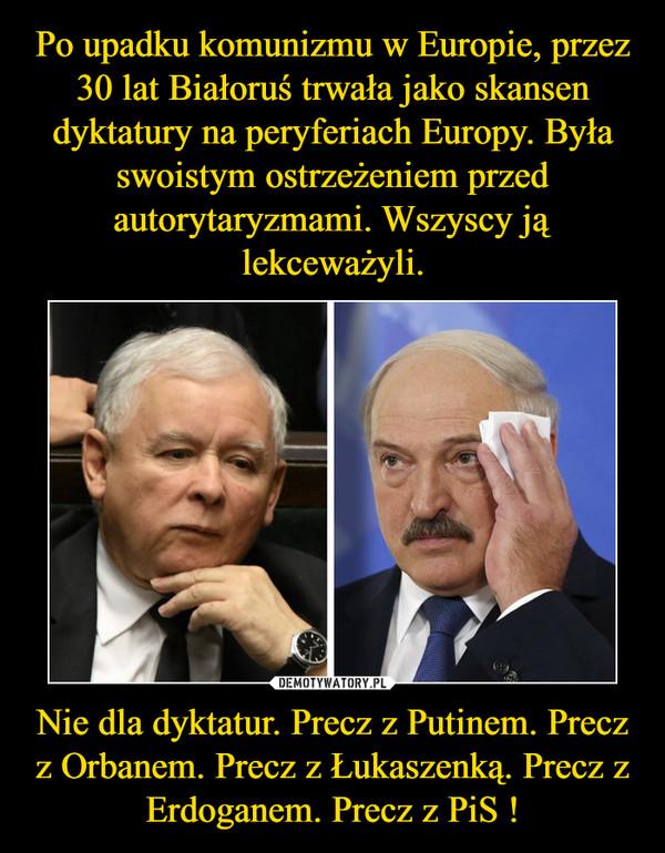 Nie dla dyktatur. Precz z Putinem. Precz z Orbanem. Precz z Łukaszenką. Precz z Erdoganem. Precz z PiS ! –