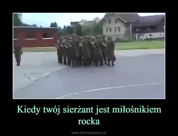 Kiedy twój sierżant jest miłośnikiem rocka –