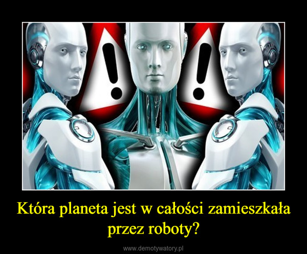 Która planeta jest w całości zamieszkała przez roboty? –
