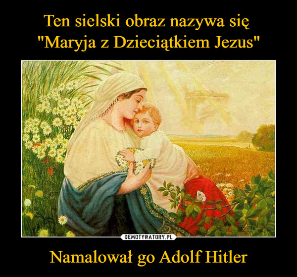 Namalował go Adolf Hitler –