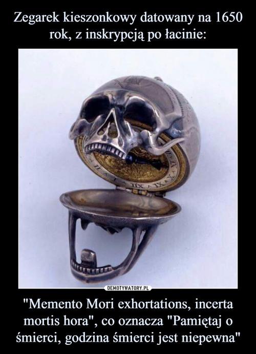 """Zegarek kieszonkowy datowany na 1650 rok, z inskrypcją po łacinie: """"Memento Mori exhortations, incerta mortis hora"""", co oznacza """"Pamiętaj o śmierci, godzina śmierci jest niepewna"""""""