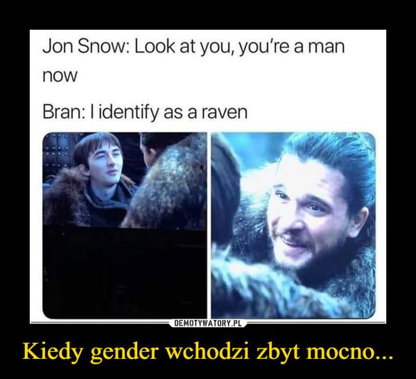 Kiedy gender wchodzi zbyt mocno... –