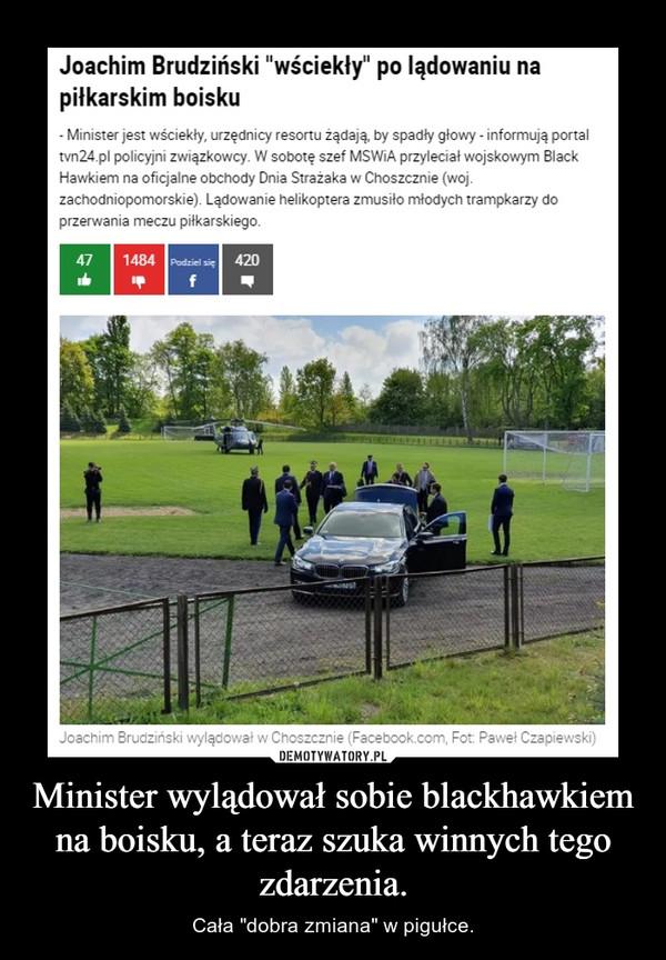 """Minister wylądował sobie blackhawkiem na boisku, a teraz szuka winnych tego zdarzenia. – Cała """"dobra zmiana"""" w pigułce."""