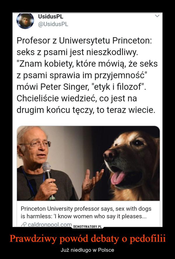 """Prawdziwy powód debaty o pedofilii – Już niedługo w Polsce Profesor z Uniwersytetu Princeton: seks z psami jest nieszkodliwy. """"Znam kobiety, które mówią, że seks z psami sprawia im przyjemność"""" mówi Peter Singer, """"etyk i filozof"""". Chcieliście wiedzieć, co jest na drugim końcu tęczy, to teraz wiecie. Princeton University professor says, sex with dogs is harmless: know women who say it pleases..."""