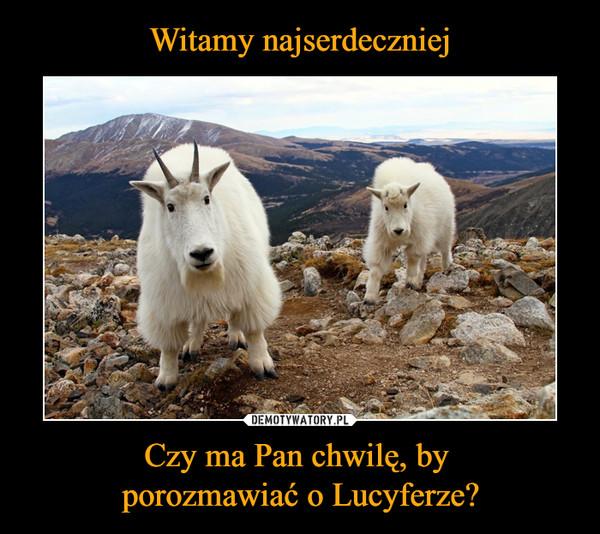 Czy ma Pan chwilę, by porozmawiać o Lucyferze? –