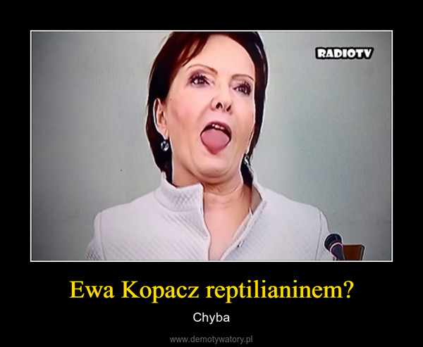 Ewa Kopacz reptilianinem? – Chyba