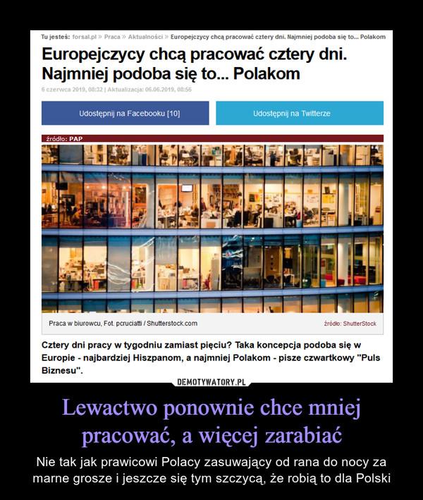 Lewactwo ponownie chce mniej pracować, a więcej zarabiać – Nie tak jak prawicowi Polacy zasuwający od rana do nocy za marne grosze i jeszcze się tym szczycą, że robią to dla Polski