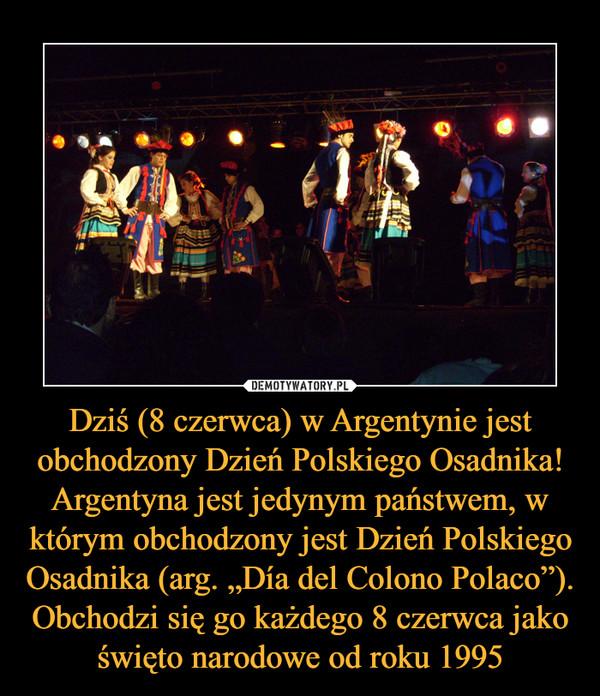 """Dziś (8 czerwca) w Argentynie jest obchodzony Dzień Polskiego Osadnika! Argentyna jest jedynym państwem, w którym obchodzony jest Dzień Polskiego Osadnika (arg. """"Día del Colono Polaco""""). Obchodzi się go każdego 8 czerwca jako święto narodowe od roku 1995 –"""