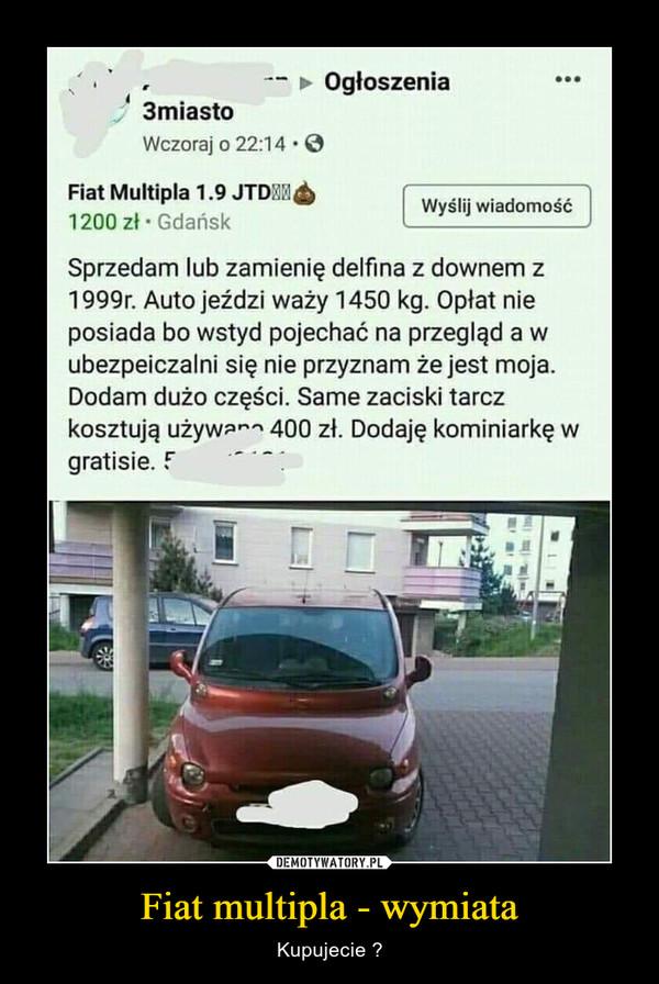 Fiat multipla - wymiata – Kupujecie ?