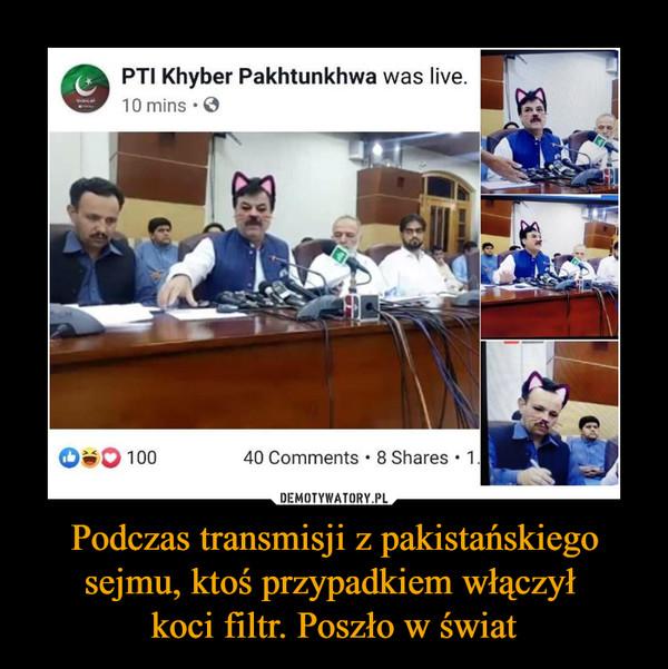 Podczas transmisji z pakistańskiego sejmu, ktoś przypadkiem włączył koci filtr. Poszło w świat –