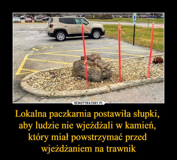 Lokalna paczkarnia postawiła słupki, aby ludzie nie wjeżdżali w kamień, który miał powstrzymać przed wjeżdżaniem na trawnik –