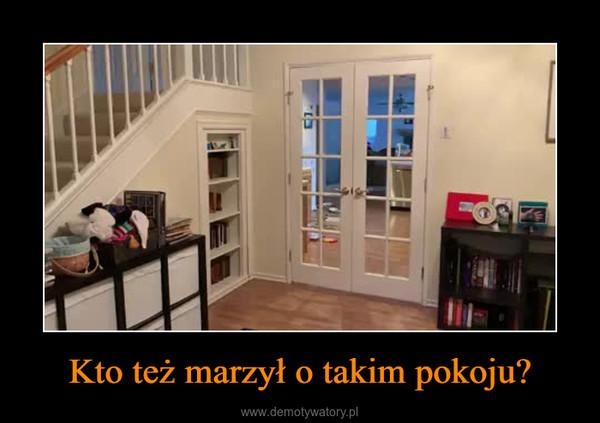 Kto też marzył o takim pokoju? –