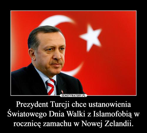 Prezydent Turcji chce ustanowienia Światowego Dnia Walki z Islamofobią w rocznicę zamachu w Nowej Zelandii.