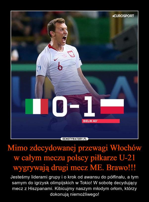 Mimo zdecydowanej przewagi Włochów w całym meczu polscy piłkarze U-21 wygrywają drugi mecz ME. Brawo!!! – Jesteśmy liderami grupy i o krok od awansu do półfinału, a tym samym do igrzysk olimpijskich w Tokio! W sobotę decydujący mecz z Hiszpanami. Kibicujmy naszym młodym orłom, którzy dokonują niemożliwego!