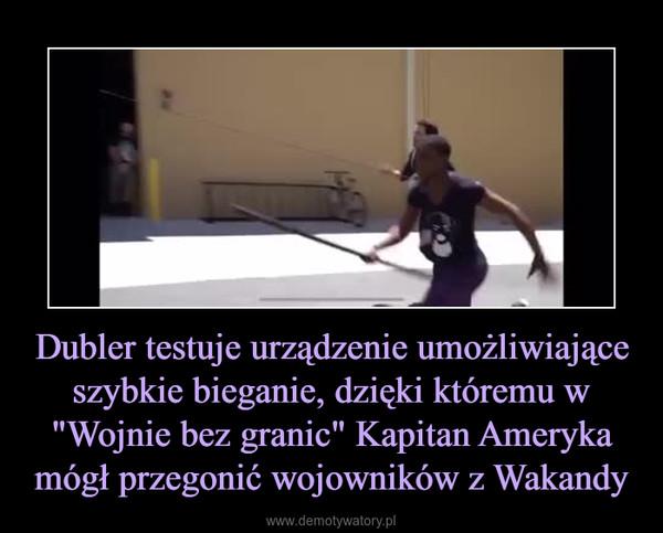 """Dubler testuje urządzenie umożliwiające szybkie bieganie, dzięki któremu w """"Wojnie bez granic"""" Kapitan Ameryka mógł przegonić wojowników z Wakandy –"""