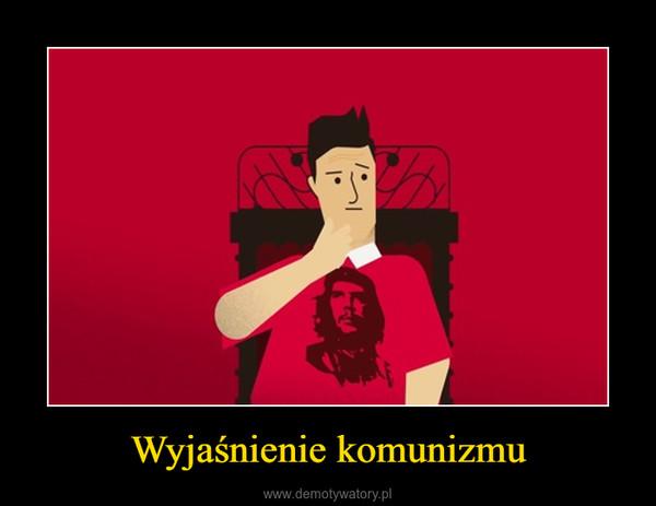 Wyjaśnienie komunizmu –