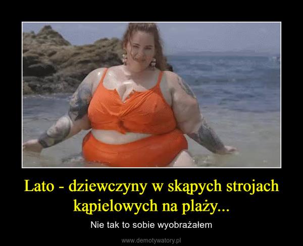 Lato - dziewczyny w skąpych strojach kąpielowych na plaży... – Nie tak to sobie wyobrażałem