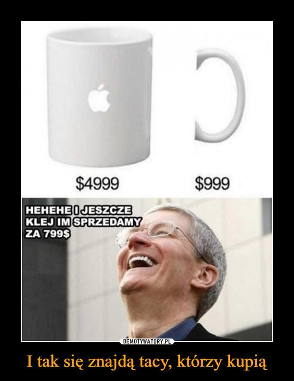 I tak się znajdą tacy, którzy kupią –  $4999 $999HEHEHE I JESZCZE KLEJ IM SPRZEDAMY ZA 799$